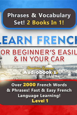 Learn French for Beginners Easily & in Your Car Audiobook Super Bundle! Phrases & Vocabulary Set! 2 Books in 1! (Level 1): Over 2000 French Words & Phrases! Fast & Easy French Language Learning! (Unabridged) - Immersion Language Audiobooks