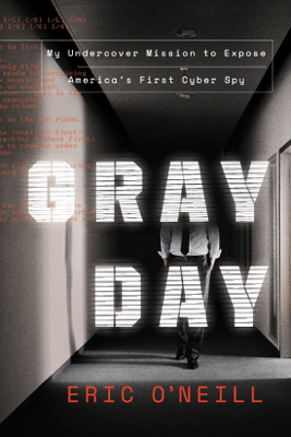 Gray Day: My Undercover Mission to Expose America's First Cyber Spy (Unabridged) - Eric O'Neill