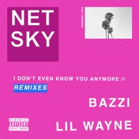 I Don't Even Know You Anymore (feat. Bazzi & Lil Wayne) [Remixes] - EP - Netsky mp3 download