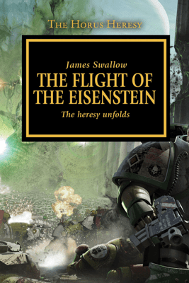 The Flight of The Eisenstein: The Horus Heresy, Book 4 (Unabridged) - James Swallow