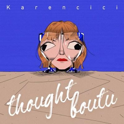 Karencici - thoughtboutu - Single