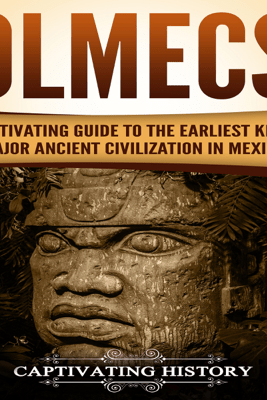 Olmecs: A Captivating Guide to the Earliest Known Major Ancient Civilization in Mexico (Unabridged) - Captivating History