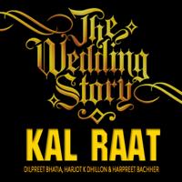 Kal Raat Dilpreet Bhatia, Harjot K Dhillon & Harpreet Bachher MP3