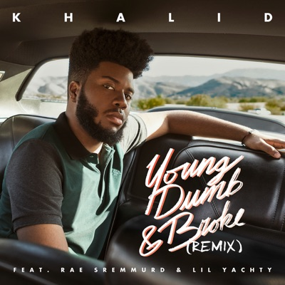 Young Dumb & Broke (Remix) - Khalid Feat. Rae Sremmurd & Lil Yachty mp3 download