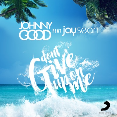 Don't Give Up On Me - Johnny Good & Jay Sean mp3 download