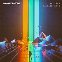 Believer (Kaskade Remix) Imagine Dragons