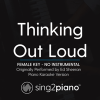 Thinking out Loud (Female Key) No Instrumental] [Originally Performed by Ed Sheeran] [Piano Karaoke Version] Sing2Piano
