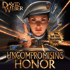 David Weber - Uncompromising Honor: Honor Harrington, Book 14 (Unabridged)  artwork