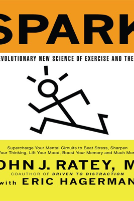 Spark: The Revolutionary New Science of Exercise and the Brain - John J. Ratey & Eric Hagerman