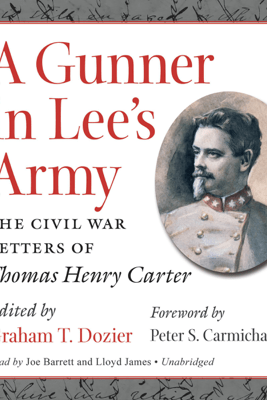 A Gunner in Lee's Army: The Civil War Letters of Thomas Henry Carter - Thomas Henry Carter & Graham Dozier