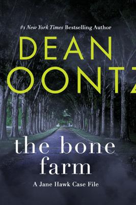 The Bone Farm: A Jane Hawk Case File (Unabridged) - Dean Koontz