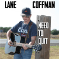 Free Download LANE COFFMAN I Need to Quit Mp3
