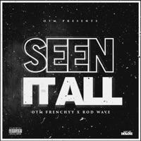 Seen It All (feat. Rod Wave) - Single - OTM Frenchyy mp3 download
