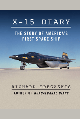 X-15 Diary: The Story of America's First Spaceship - Richard Tregaskis