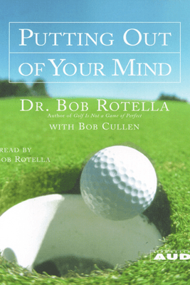Putting Out of Your Mind (Abridged) - Bob Rotella