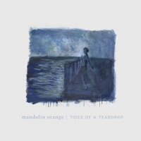 Tides of a Teardrop - Mandolin Orange mp3 download