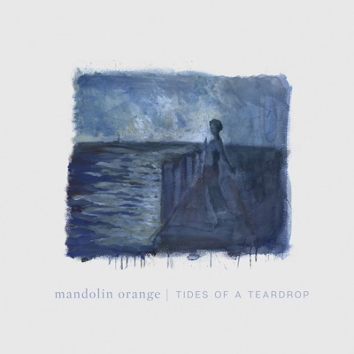 Golden Embers-Tides of a Teardrop - Mandolin Orange mp3 download