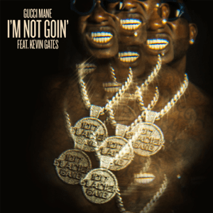 I'm Not Goin' (feat. Kevin Gates) - I'm Not Goin' (feat. Kevin Gates) mp3 download