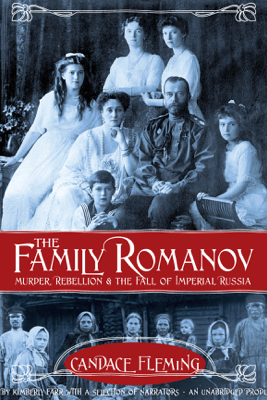 The Family Romanov: Murder, Rebellion, and the Fall of Imperial Russia (Unabridged) - Candace Fleming