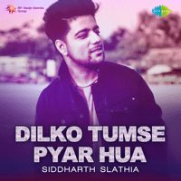 Dilko Tumse Pyar Hua Siddharth Slathia MP3