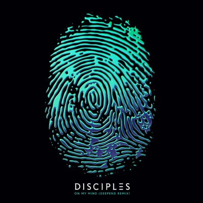 On My Mind (Deepend Remix) - Disciples mp3 download