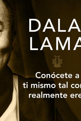 Conócete a ti mismo tal como realmente eres - Dalai Lama