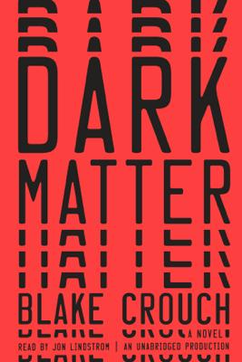 Dark Matter: A Novel (Unabridged) - Blake Crouch