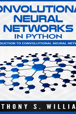 Convolutional Neural Networks in Python: Introduction to Convolutional Neural Networks (Unabridged) - Anthony Williams