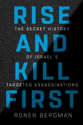 Rise and Kill First: The Secret History of Israel's Targeted Assassinations (Unabridged) - Ronen Bergman