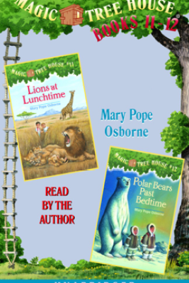 Magic Tree House: Books 11 and 12: Lions at Lunchtime, Polar Bears Past Bedtime (Unabridged) - Mary Pope Osborne
