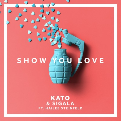 Show You Love - KATO & Sigala Feat. Hailee Steinfeld mp3 download