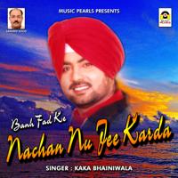 Banh Fad Ke Nachan Nu Jee Karda Kaka Bhainiwala