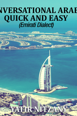 Conversational Arabic Quick and Easy: Emirati Dialect, Gulf Arabic of Dubai, Abu Dhabi, UAE Arabic, and the United Arab Emirates (Unabridged) - Yatir Nitzany