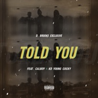 Told You (feat. Calboy & Kd Young Cocky) - Single - D. Brooks Exclusive mp3 download