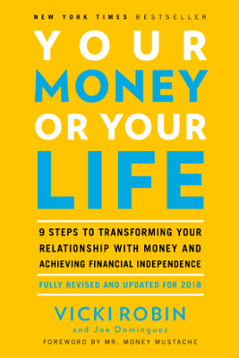 Your Money or Your Life: 9 Steps to Transforming Your Relationship with Money and Achieving Financial Independence: Fully Revised and Updated for 2018 (Unabridged) - Vicki Robin & Joe Dominguez