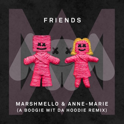 Friends (A Boogie Wit Da Hoodie Remix) - Marshmello & Anne-Marie mp3 download