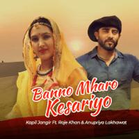 Banno Mharo Kesariyo (feat. Roje Khan & Anupriya Lakhawat) Kapil Jangir