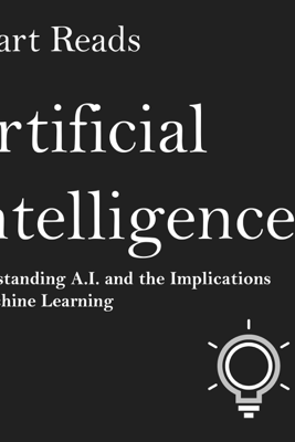 Artificial Intelligence: Understanding A.I. and the Implications of Machine Learning (Unabridged) - Smart Reads