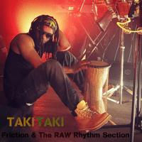Taki-Taki Friction & the RAW Rhythm Section