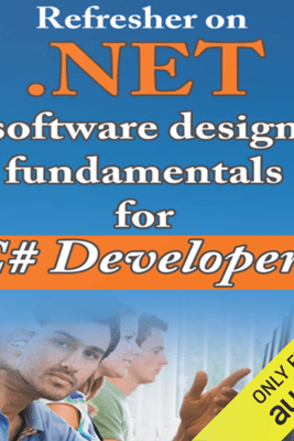 Refresher on .NET and Software Design Fundamentals for C# Developers (Unabridged) - Aleksey Sinyagin