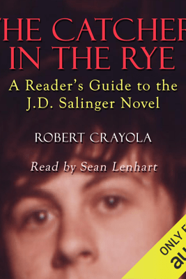 The Catcher in the Rye: A Reader's Guide to the J.D. Salinger Novel (Unabridged) - Robert Crayola
