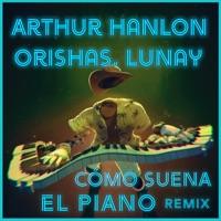 Como Suena el Piano (Remix) - Single - Arthur Hanlon, Orishas & Lunay mp3 download