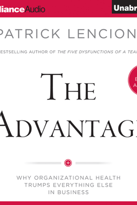 The Advantage: Why Organizational Health Trumps Everything Else in Business (Unabridged) - Patrick Lencioni
