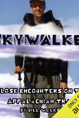 Skywalker: Close Encounters on the Appalachian Trail (Unabridged) - Bill Walker