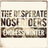 The Desperate Noseriders - Endless Winter