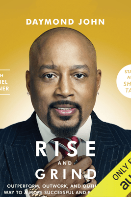 Rise and Grind: Out-Perform, Out-Work, and Out-Hustle Your Way to a More Successful and Rewarding Life (Unabridged) - Daymond John & Daniel Paisner