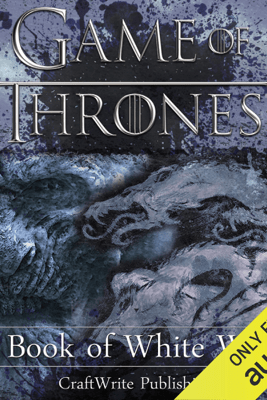 Game of Thrones: The Book of White Walkers (Unabridged) - CraftWrite Publishing