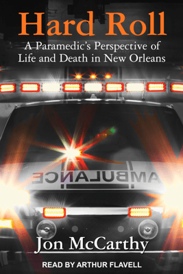 Hard Roll: A Paramedic's Perspective of Life and Death in New Orleans - Jon McCarthy