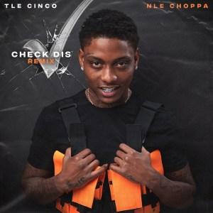 Tle Cinco - Check Dis (Remix) (feat. NLE Choppa)