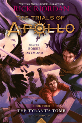The Trials of Apollo, Book Four: The Tyrant's Tomb (Unabridged) - Rick Riordan